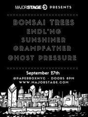 MajorStage presents Bonsai Trees | ENDL'NG | Sunshiner | Grampfather | Ghost Pressure